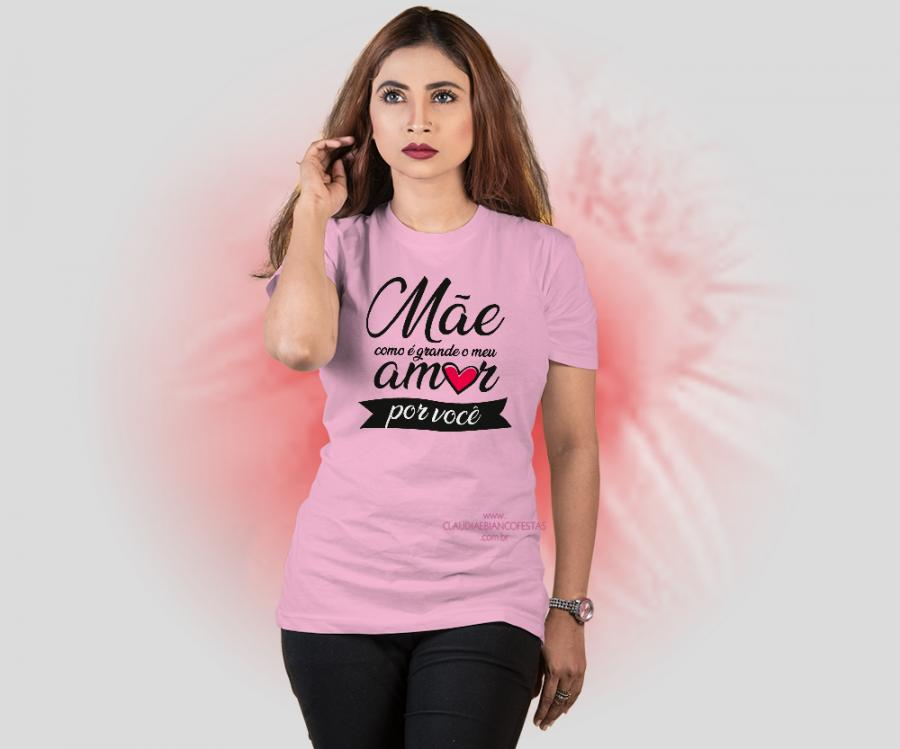 Camiseta mãe como é grande o meu amor por você