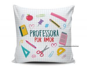 Almofada Dia dos Professores - Professora por amor Tecido 100% Poliéster (microfibra) 33x30cm Personalizado Frente e Verso Sublimação