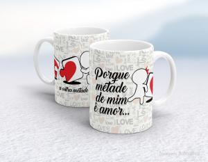 Caneca em cerâmica dia dos namorados - porque metade de mim é amor... Cerâmica branca interior e alça branca   Sublimação